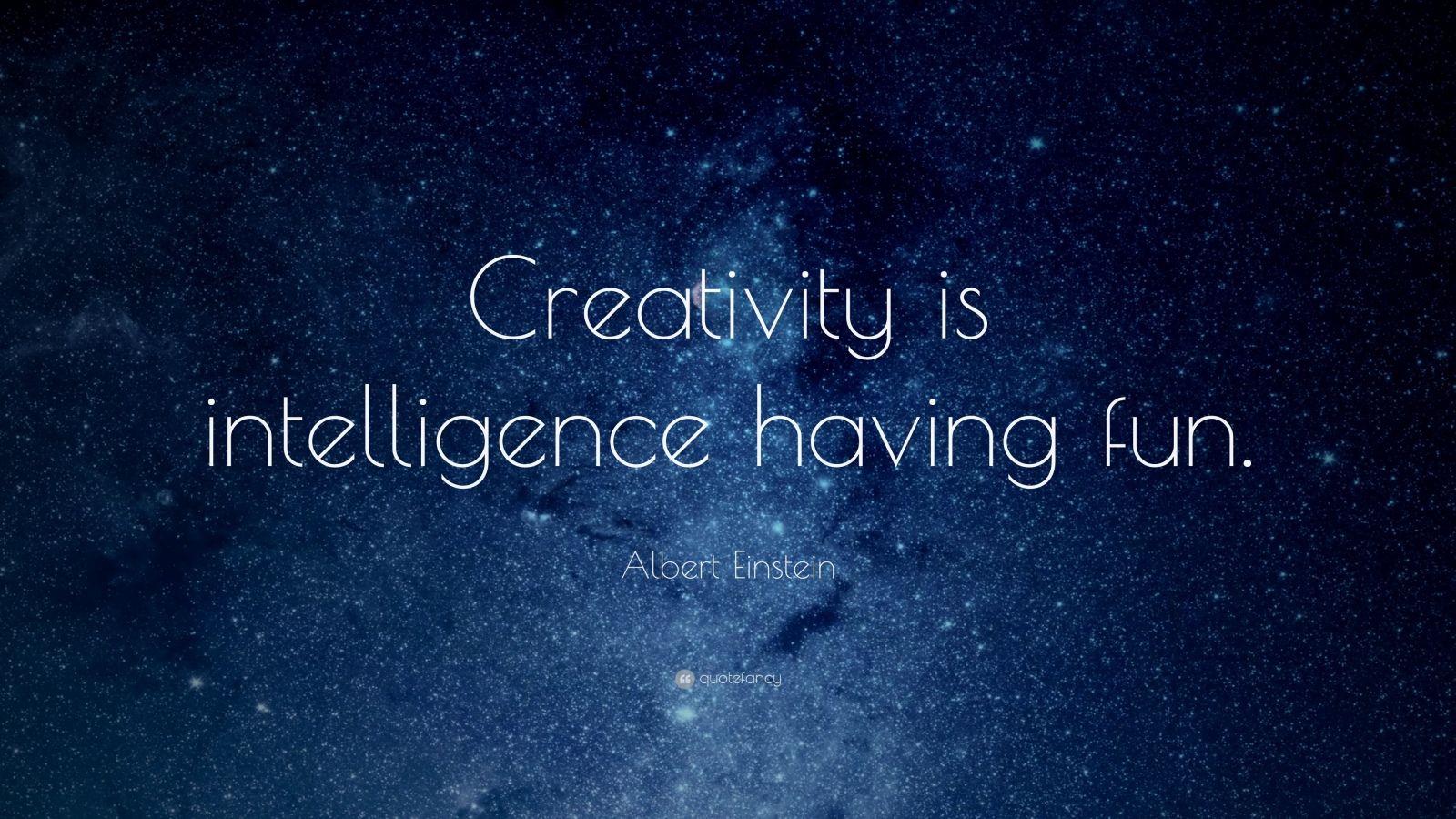 Albert Einstein Quote Creativity Is Intelligence Having Fun