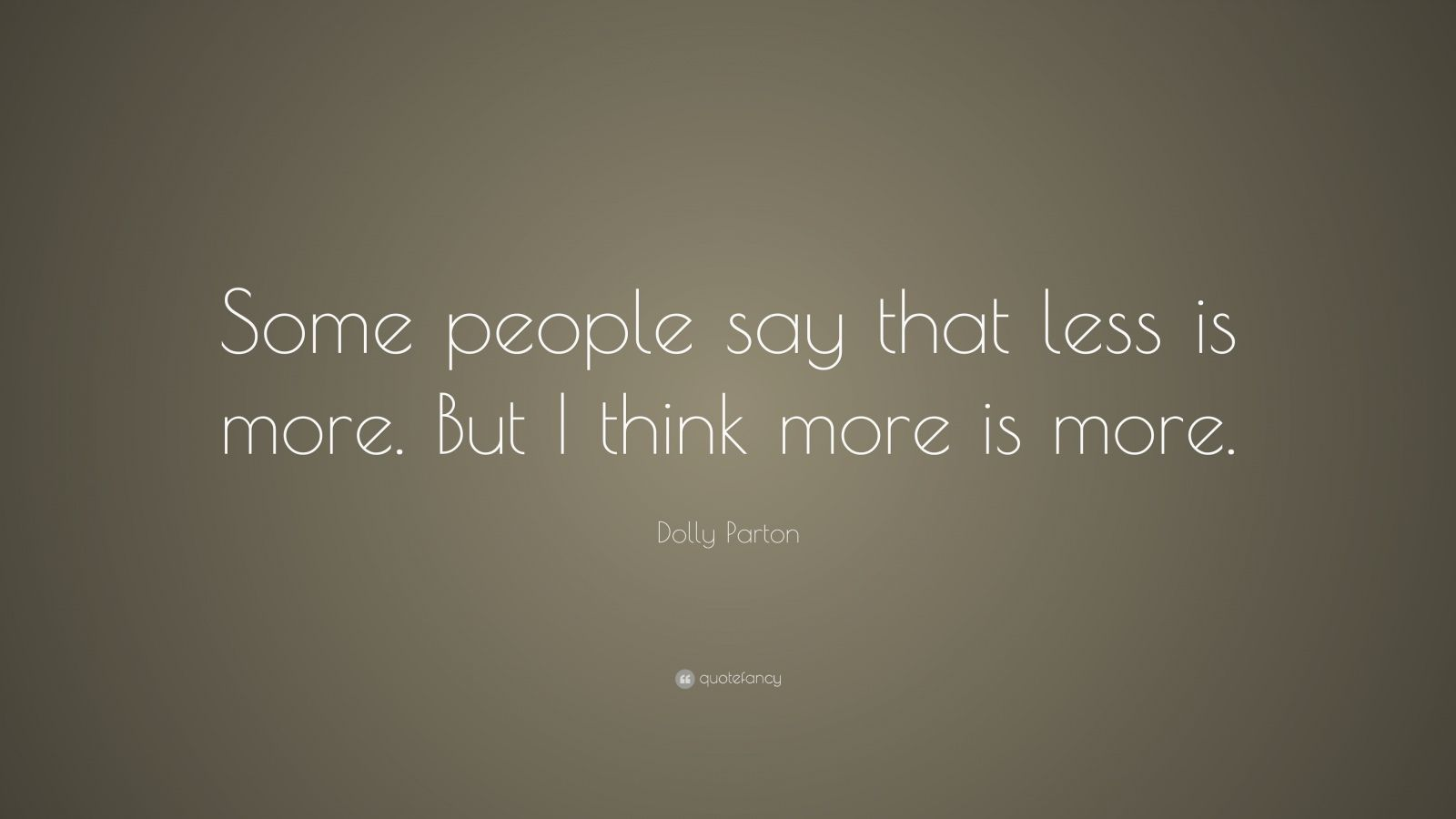 """Dolly Parton Quote: """"Some People Say That Less Is More"""