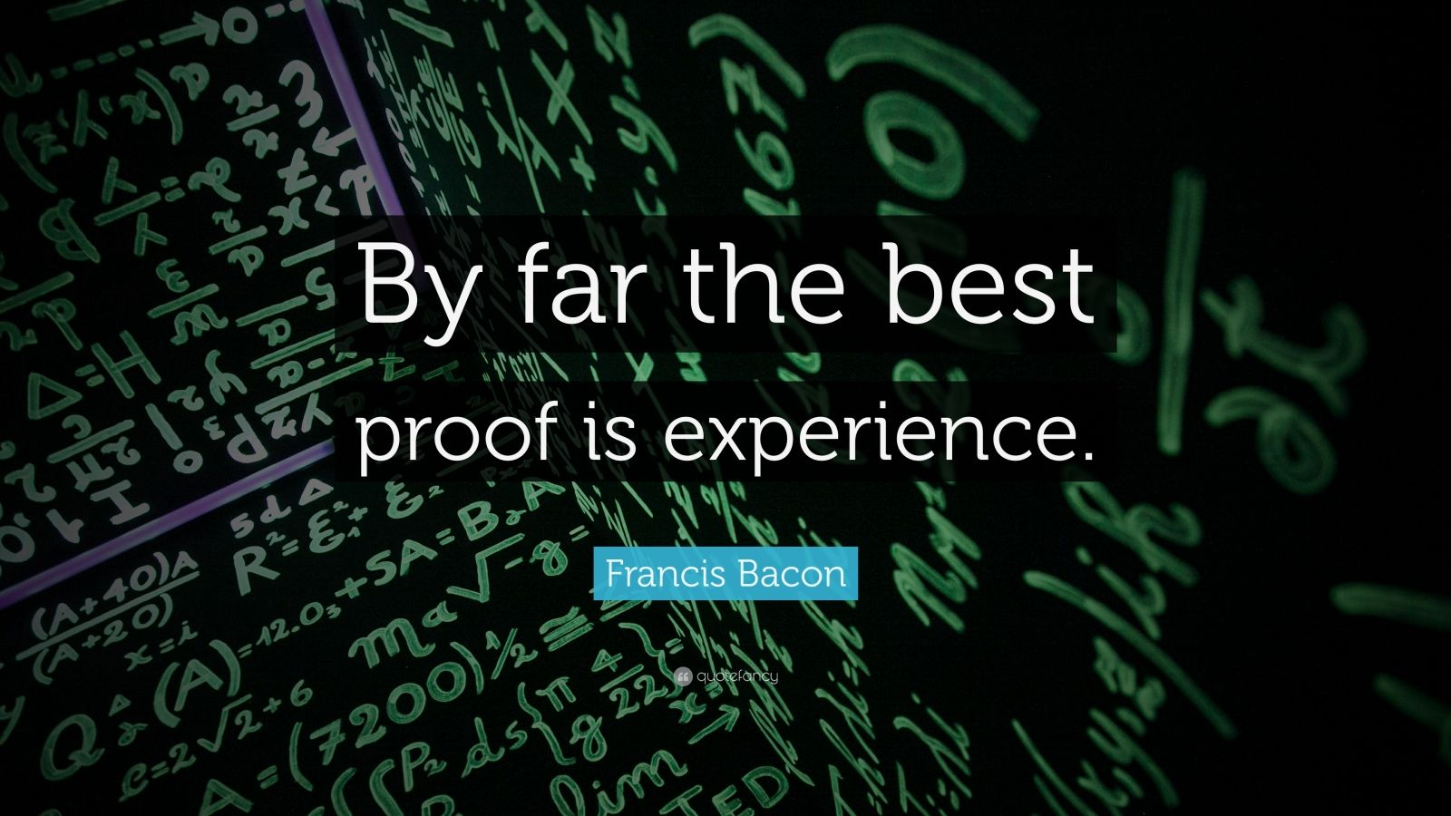 """Francis Bacon Quote: """"By far the best proof is experience."""""""