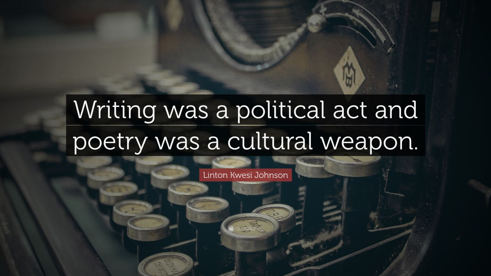 "Linton Kwesi Johnson Quote: ""Writing was a political act and poetry was a cultural weapon."""