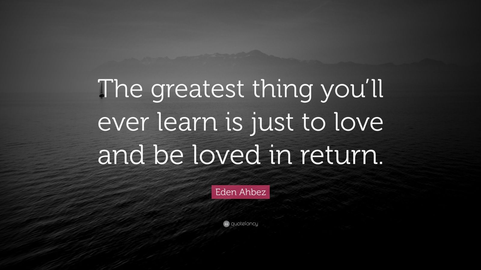 "Eden Ahbez Quote: ""The Greatest Thing You'll Ever Learn Is"