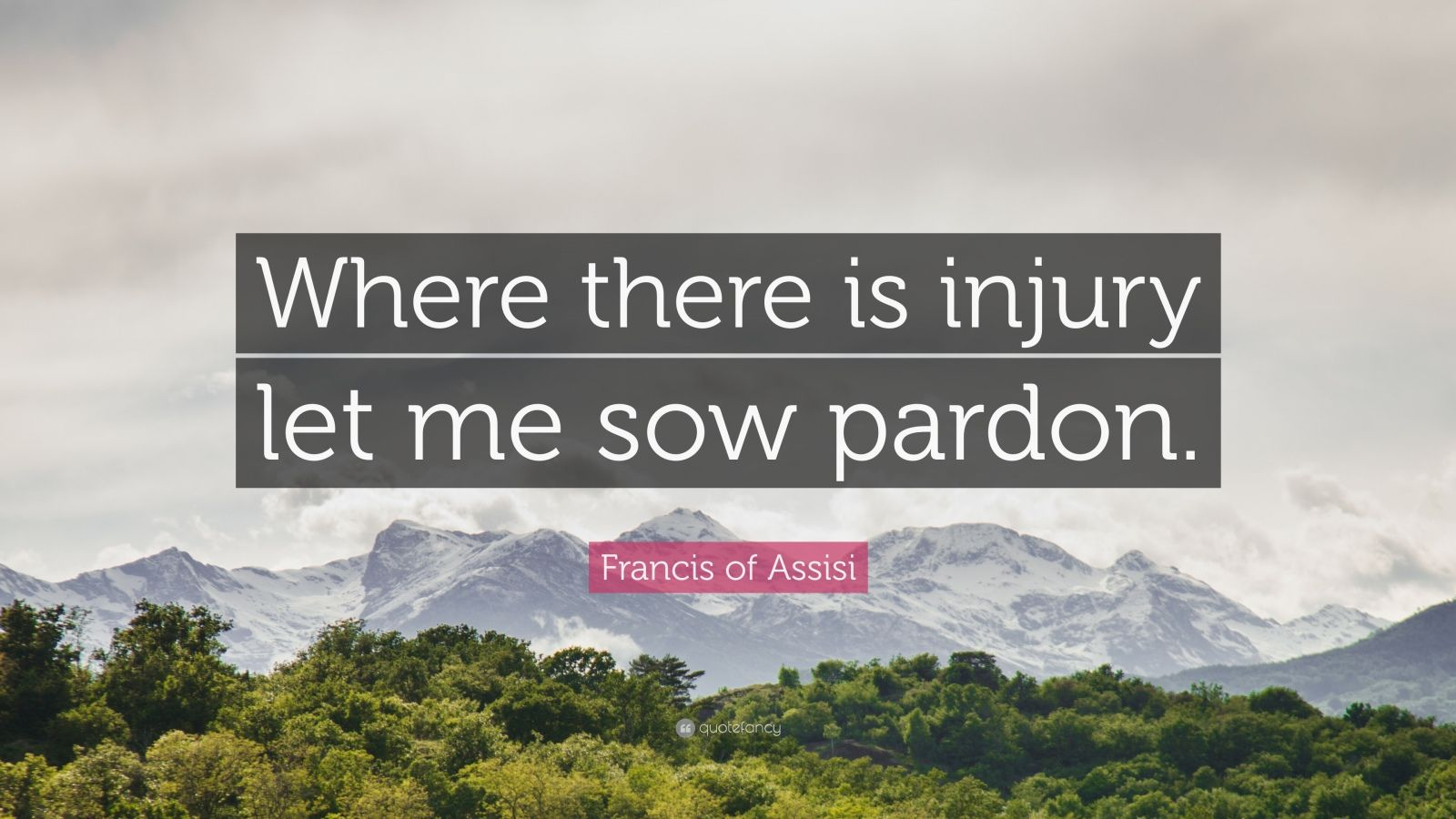 "Francis of Assisi Quote: ""Where there is injury let me sow pardon."""
