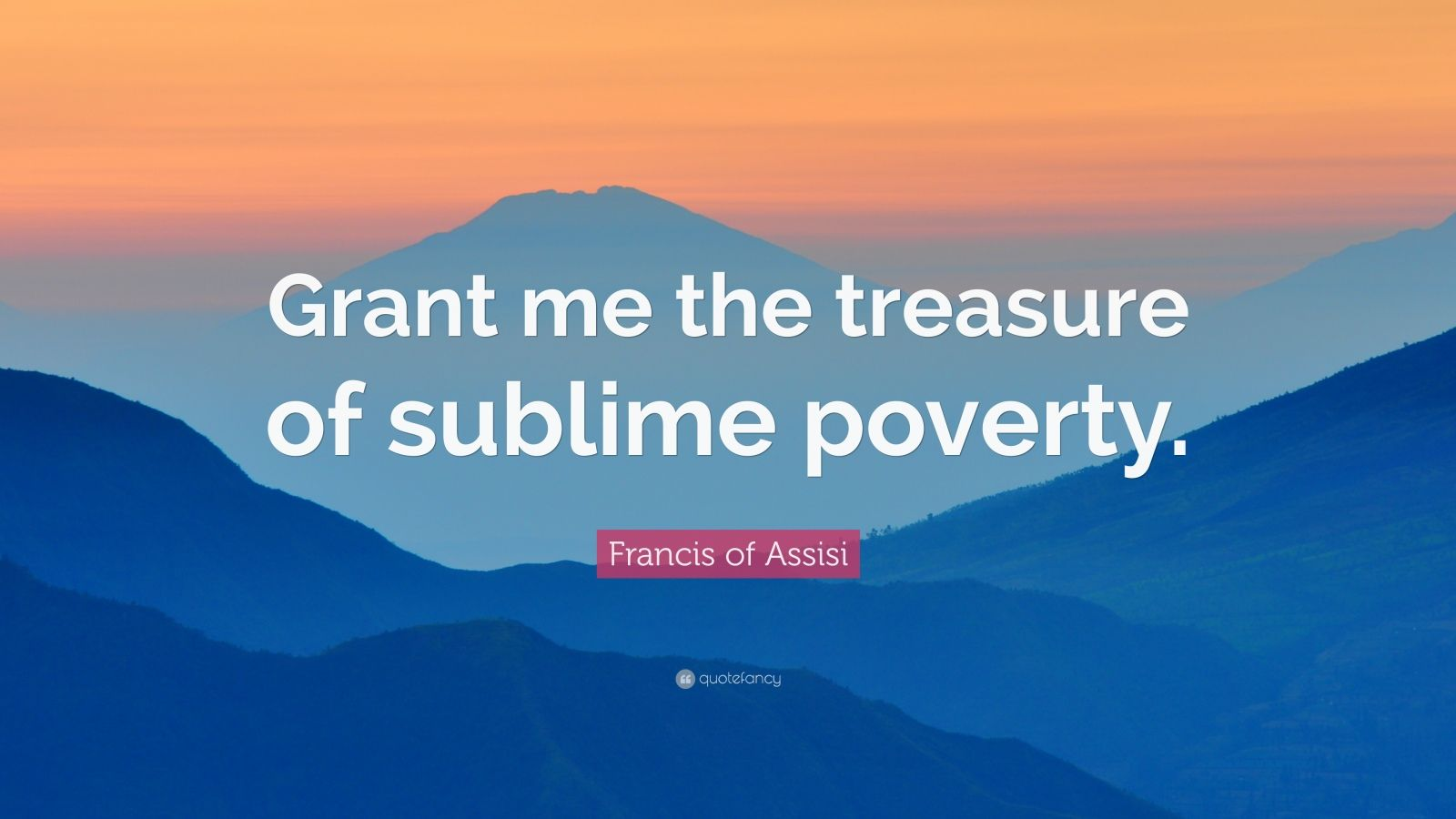 """Francis of Assisi Quote: """"Grant me the treasure of sublime poverty."""""""