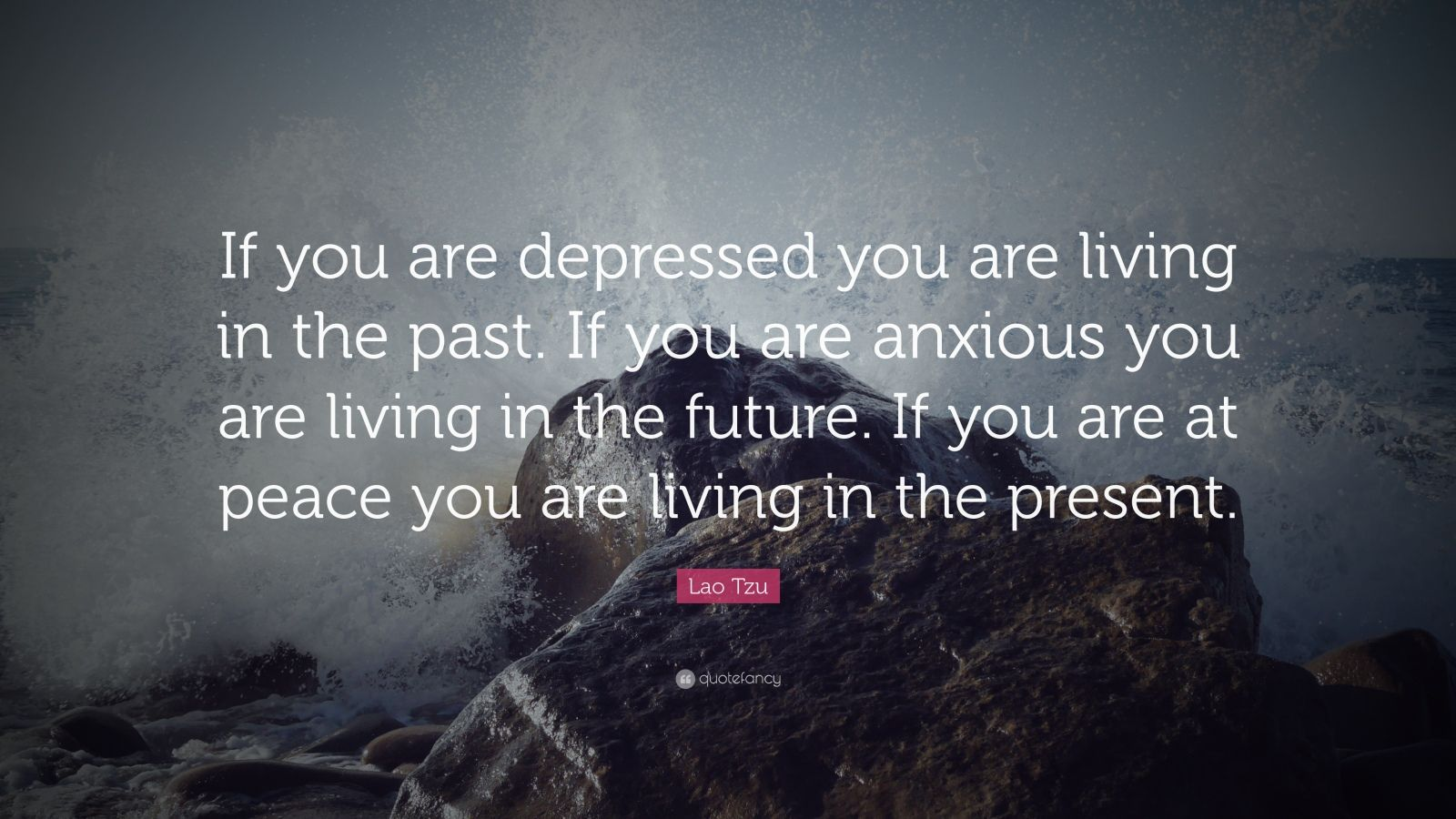 "Lao Tzu Quote: ""If You Are Depressed You Are Living In The"