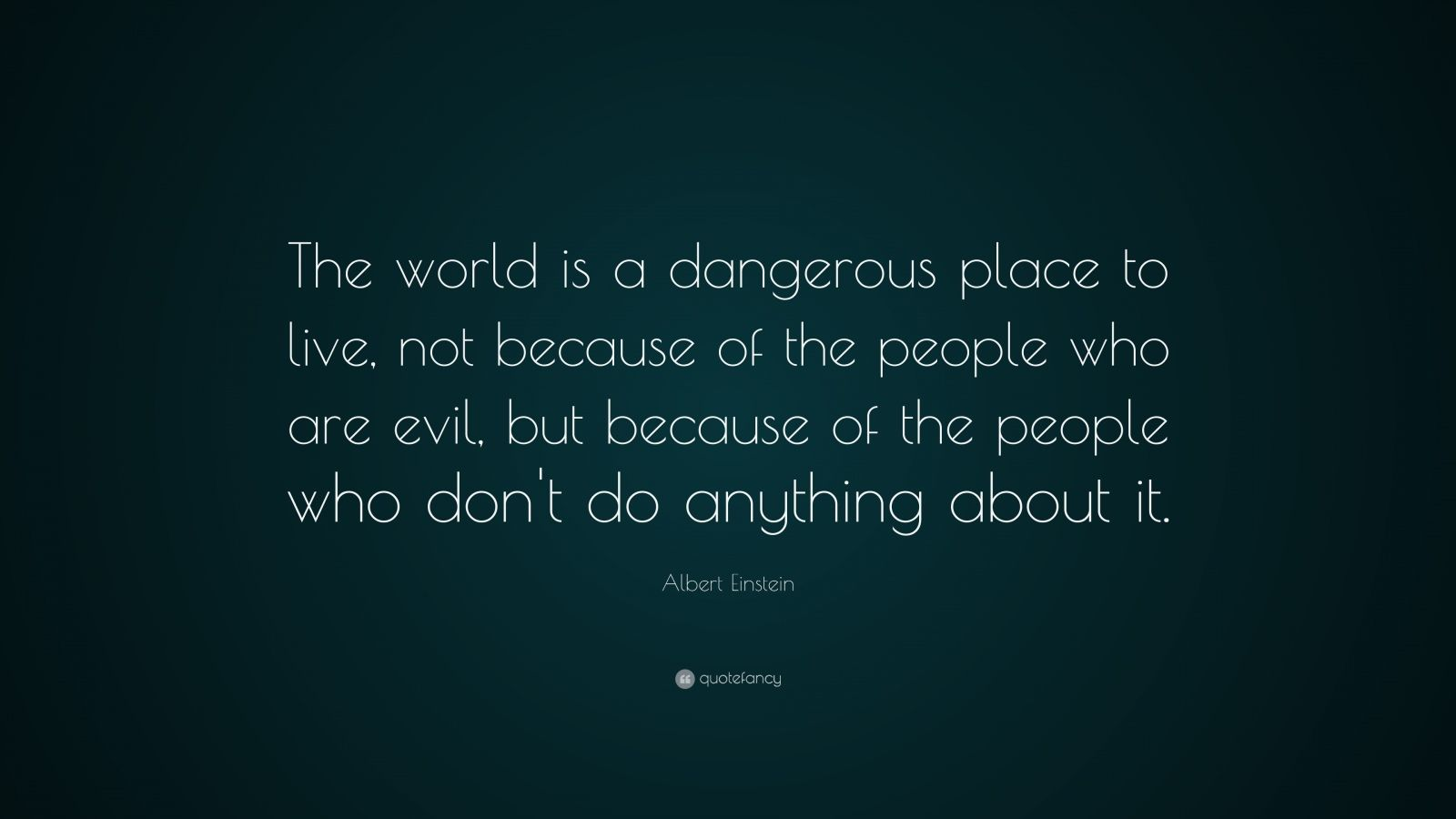 The World Is a Dangerous Place Albert Einstein Quotes