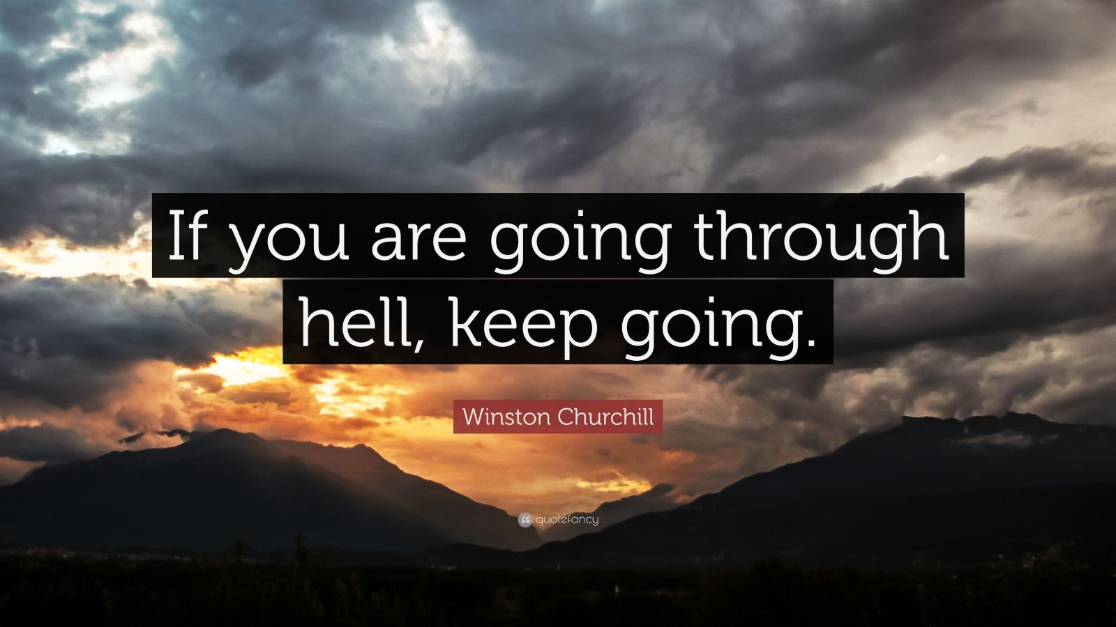 "Winston Churchill Quote: ""If you are going through hell, keep going."""