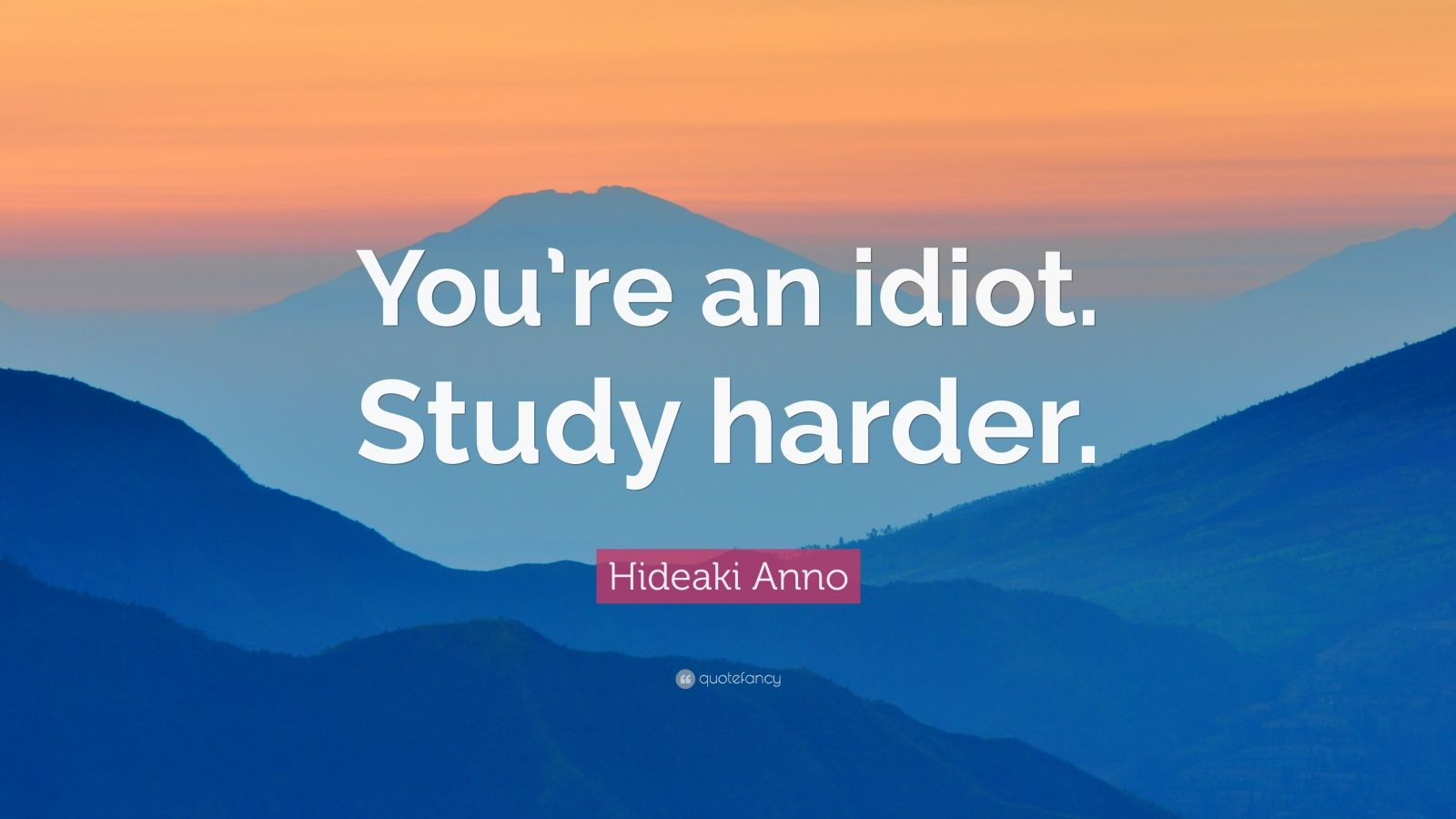 "Hideaki Anno Quote: ""You're an idiot. Study harder."""