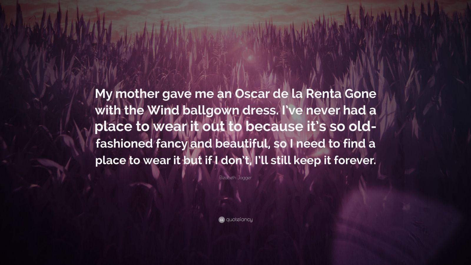 "Elizabeth Jagger Quote: ""My Mother Gave Me An Oscar De La"