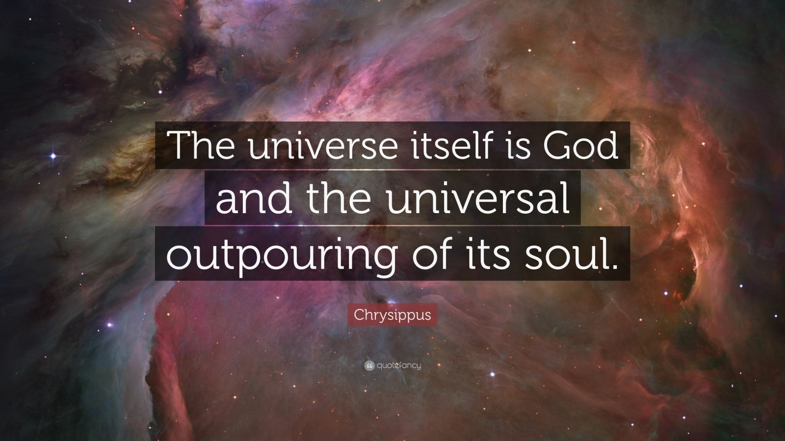 "Chrysippus Quote: ""The universe itself is God and the universal outpouring of its soul."""