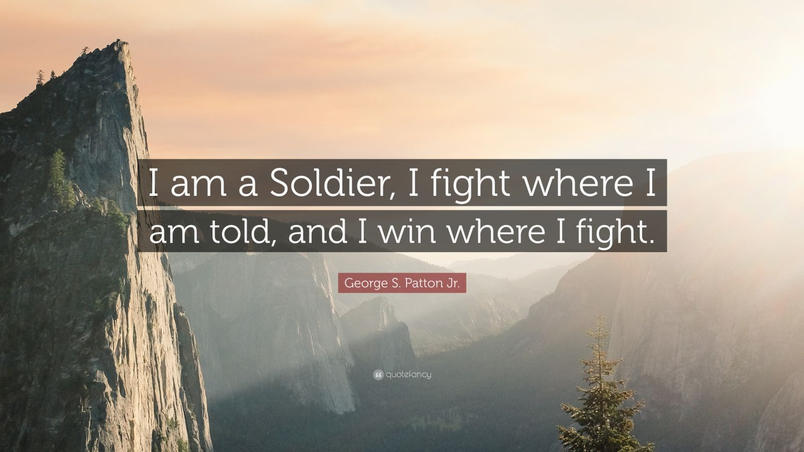 """George S. Patton Jr. Quote: """"I am a Soldier, I fight where I am told, and I win where I fight."""""""