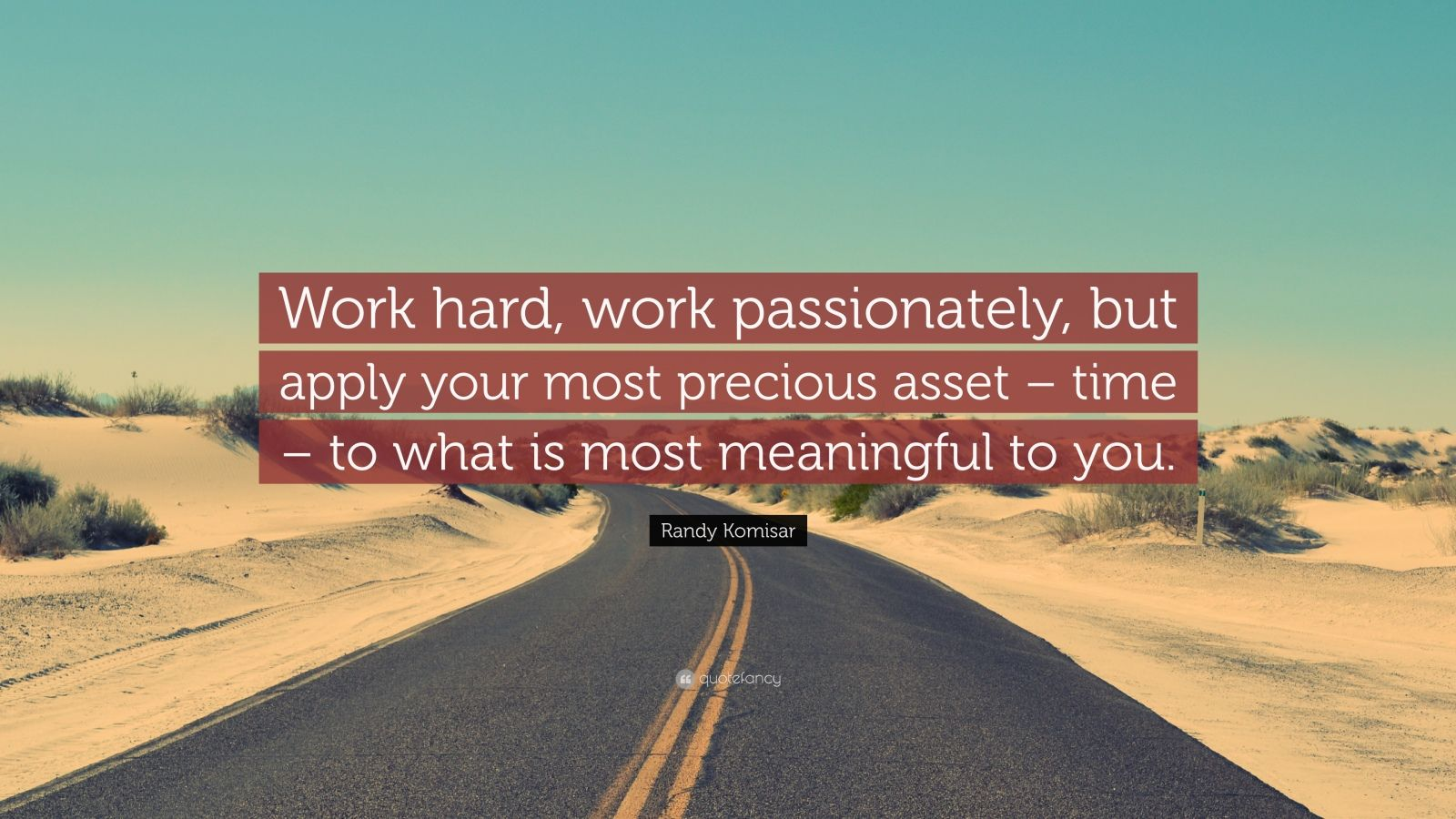"Randy Komisar Quote: ""Work hard, work passionately, but apply your most precious asset – time – to what is most meaningful to you."""