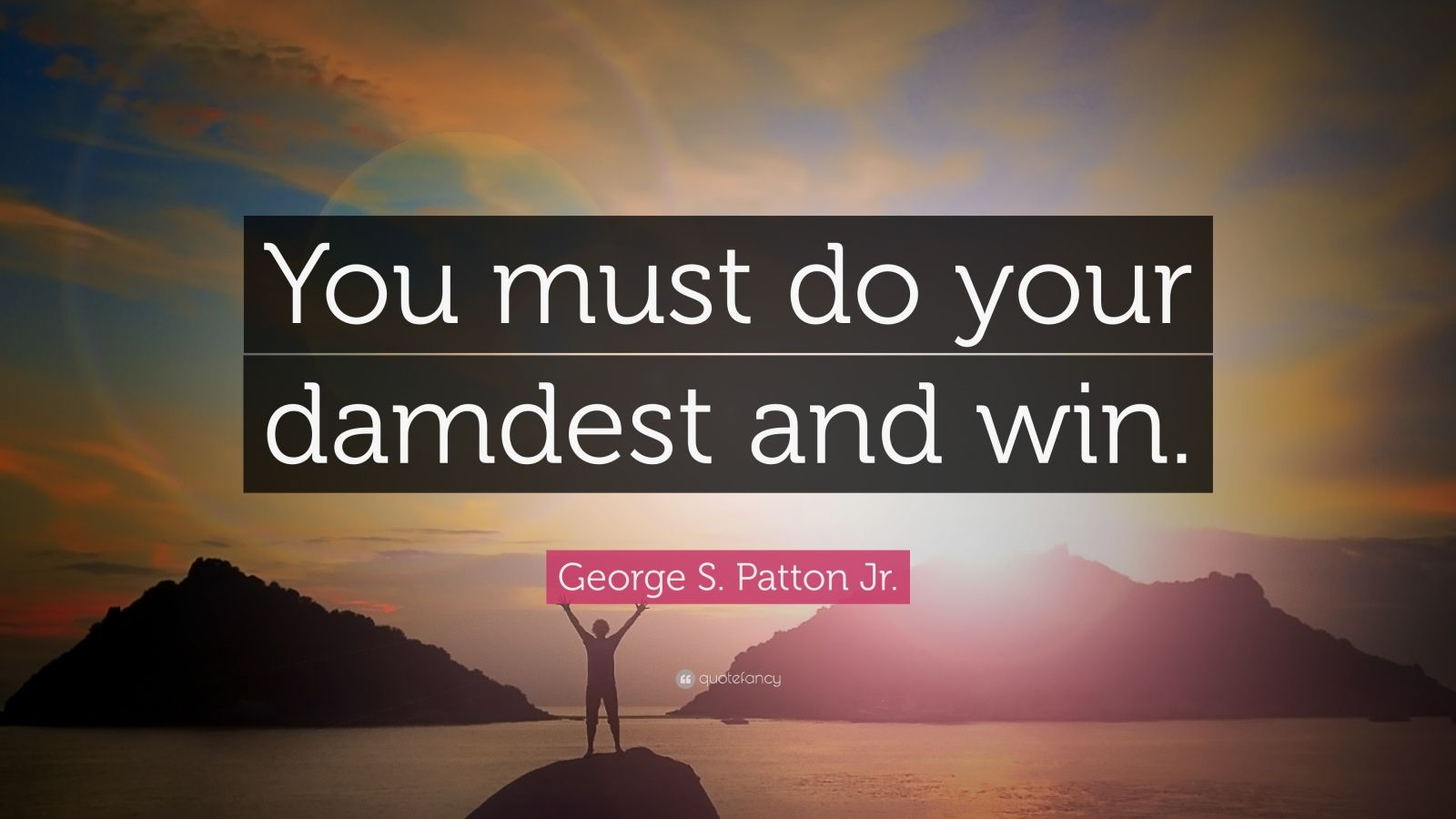 """George S. Patton Jr. Quote: """"You must do your damdest and win."""""""