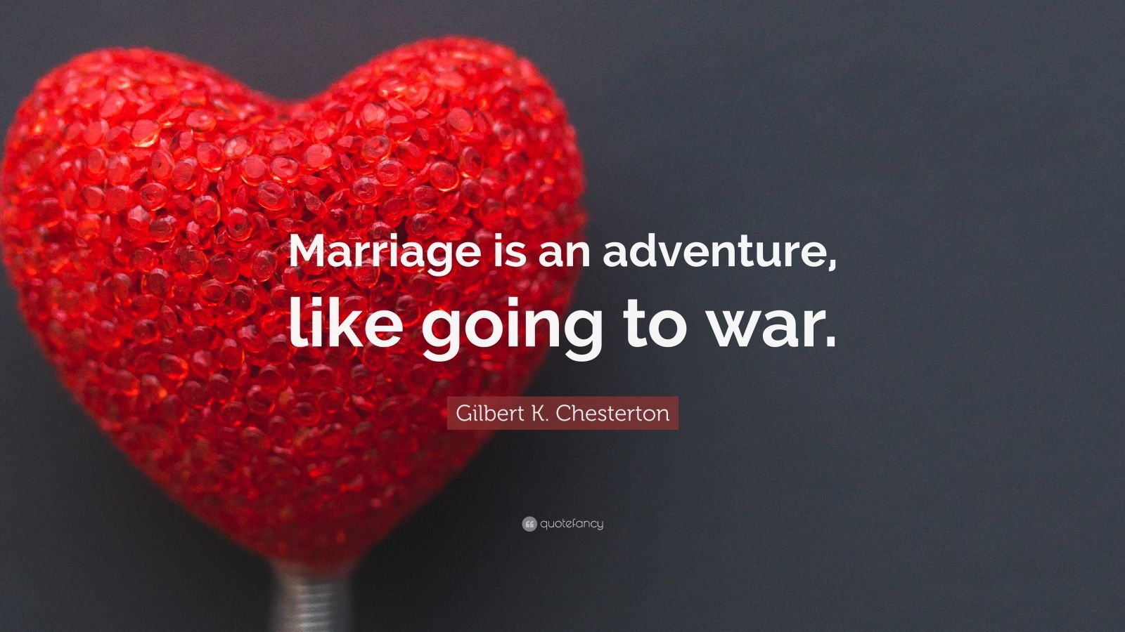 "Gilbert K. Chesterton Quote: ""Marriage is an adventure, like going to war."""