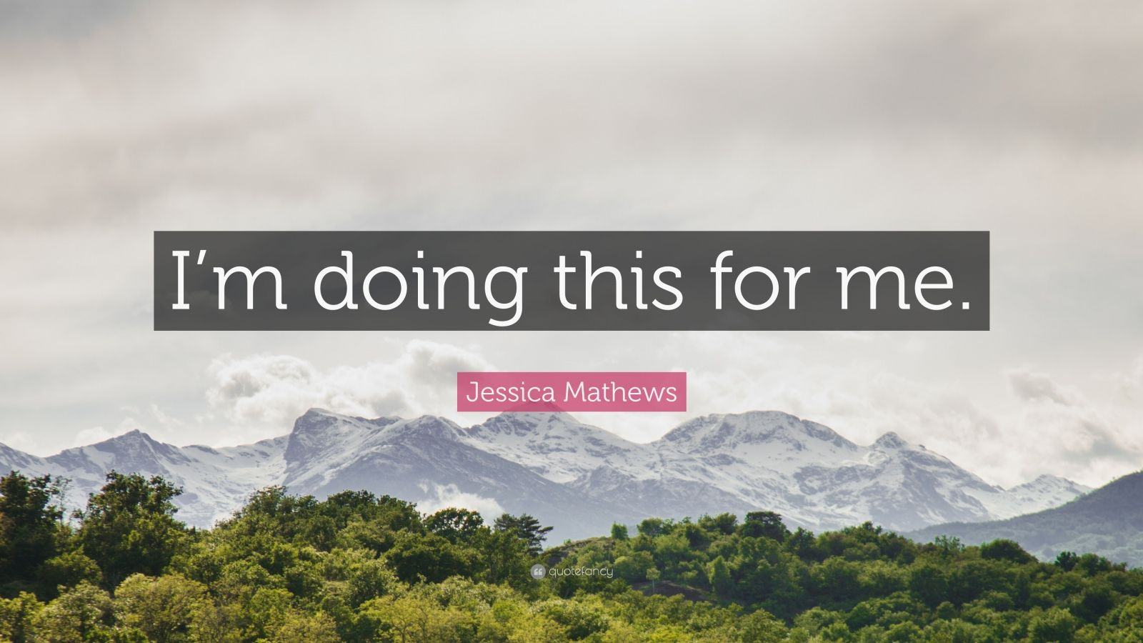 """Jessica Mathews Quote: """"I'm doing this for me."""""""