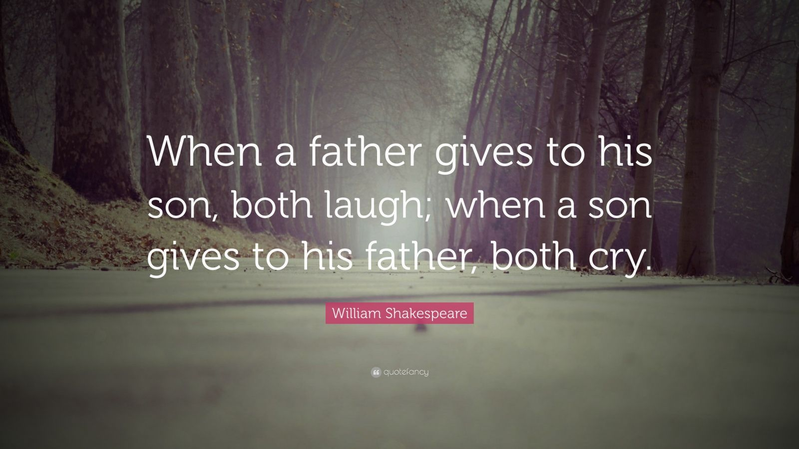 William Shakespeare Quote When A Father Gives To His Son Both