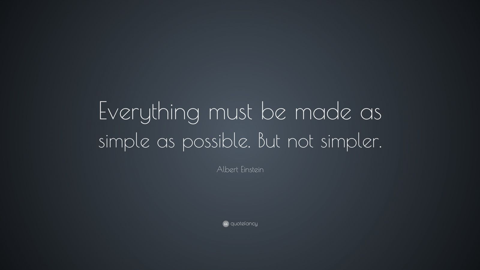 "Albert Einstein Quote: ""Everything must be made as simple as possible. But not simpler."""