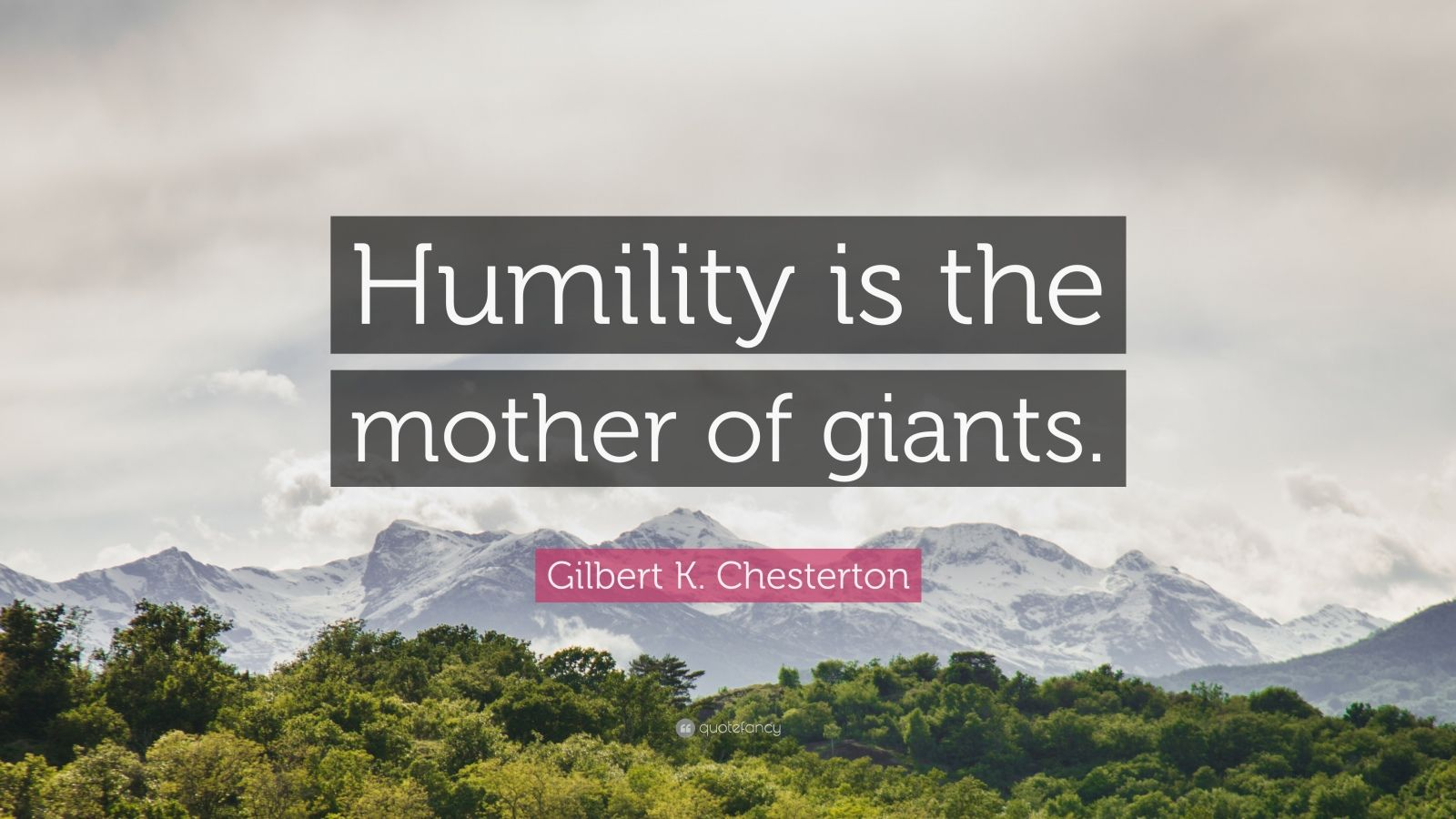 """Gilbert K. Chesterton Quote: """"Humility is the mother of giants."""""""