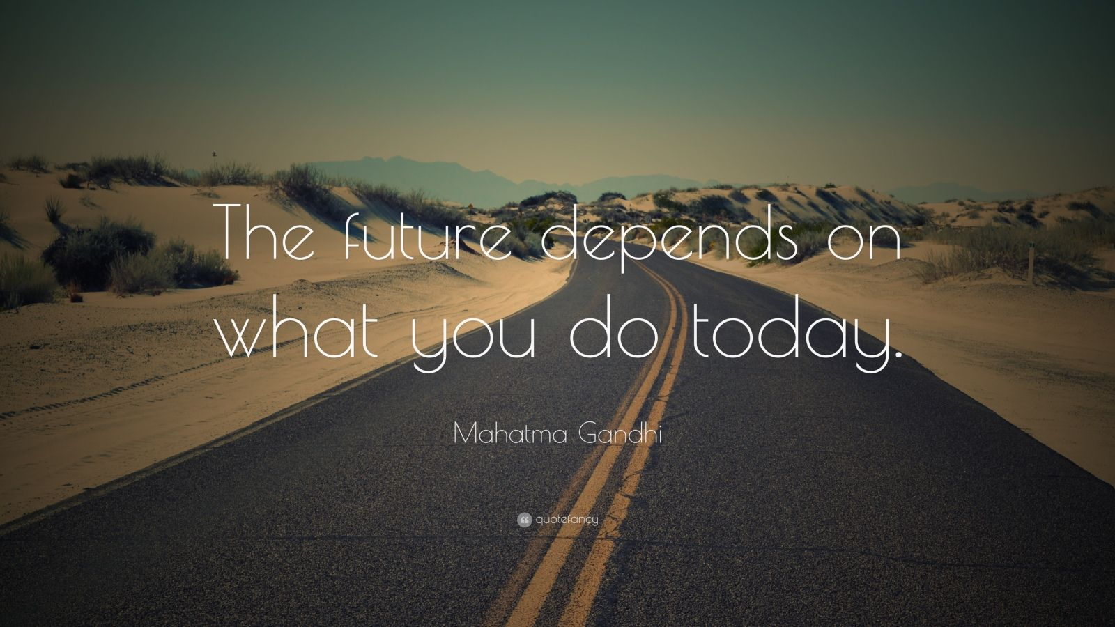 "Mahatma Gandhi Quote: ""The future depends on what you do today."""
