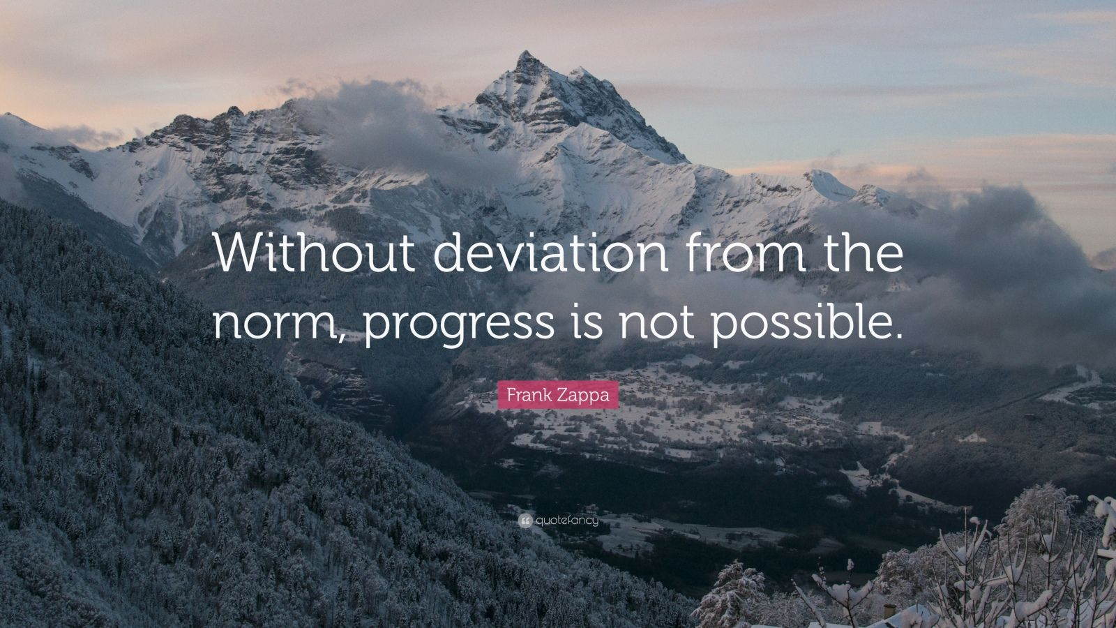 "Frank Zappa Quote: ""Without deviation from the norm, progress is not possible."""