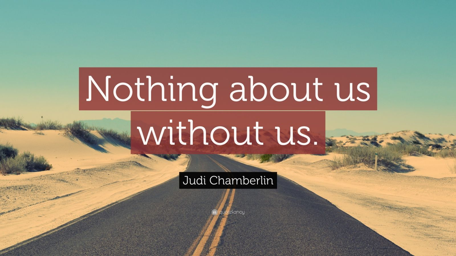 "Judi Chamberlin Quote: ""Nothing about us without us."""