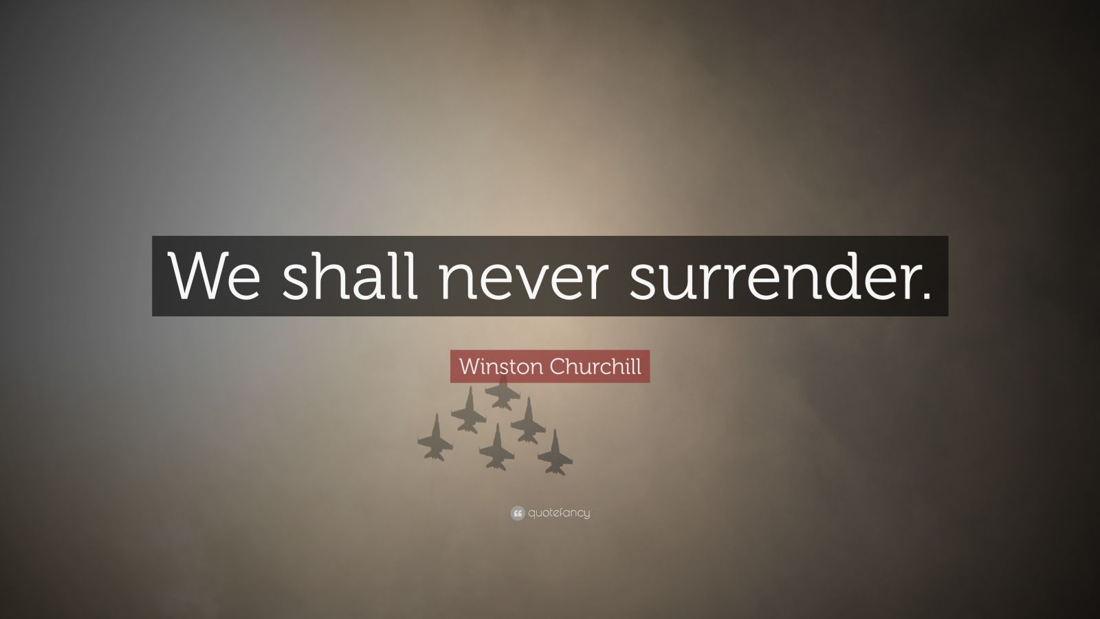 "Winston Churchill Quote: ""We shall never surrender."""