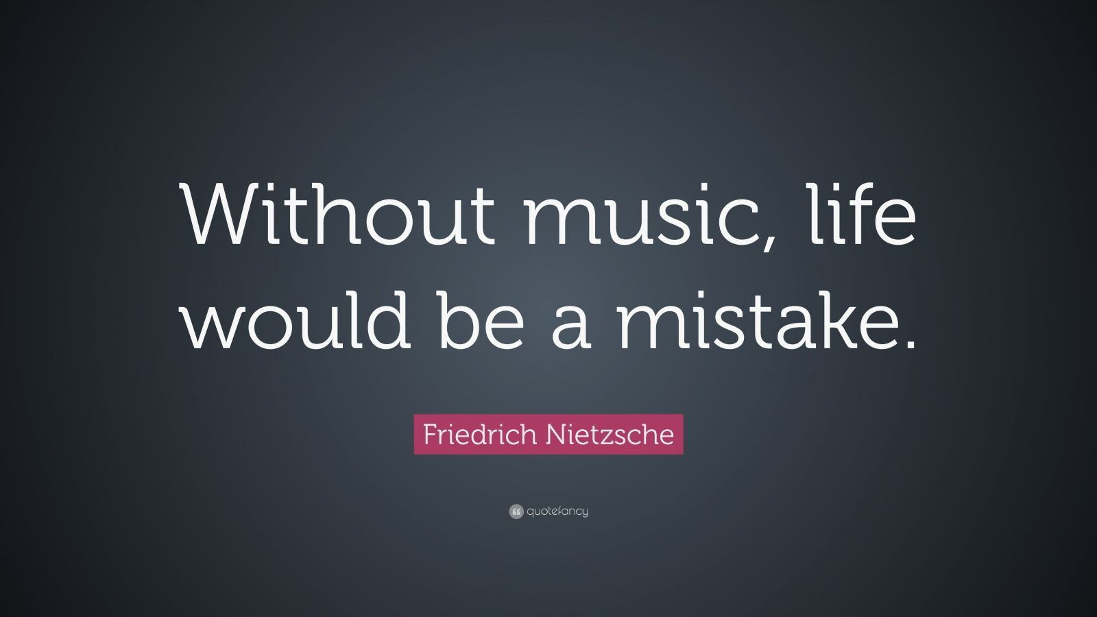 """Music Quotes: Friedrich Nietzsche Quote: """"Without Music, Life Would Be A"""