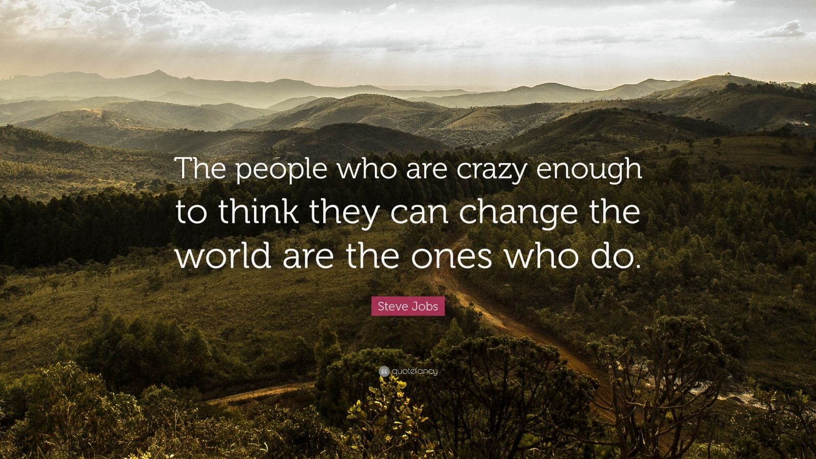 Steve Jobs Quote The People Who Are Crazy Enough To Think They Can Change