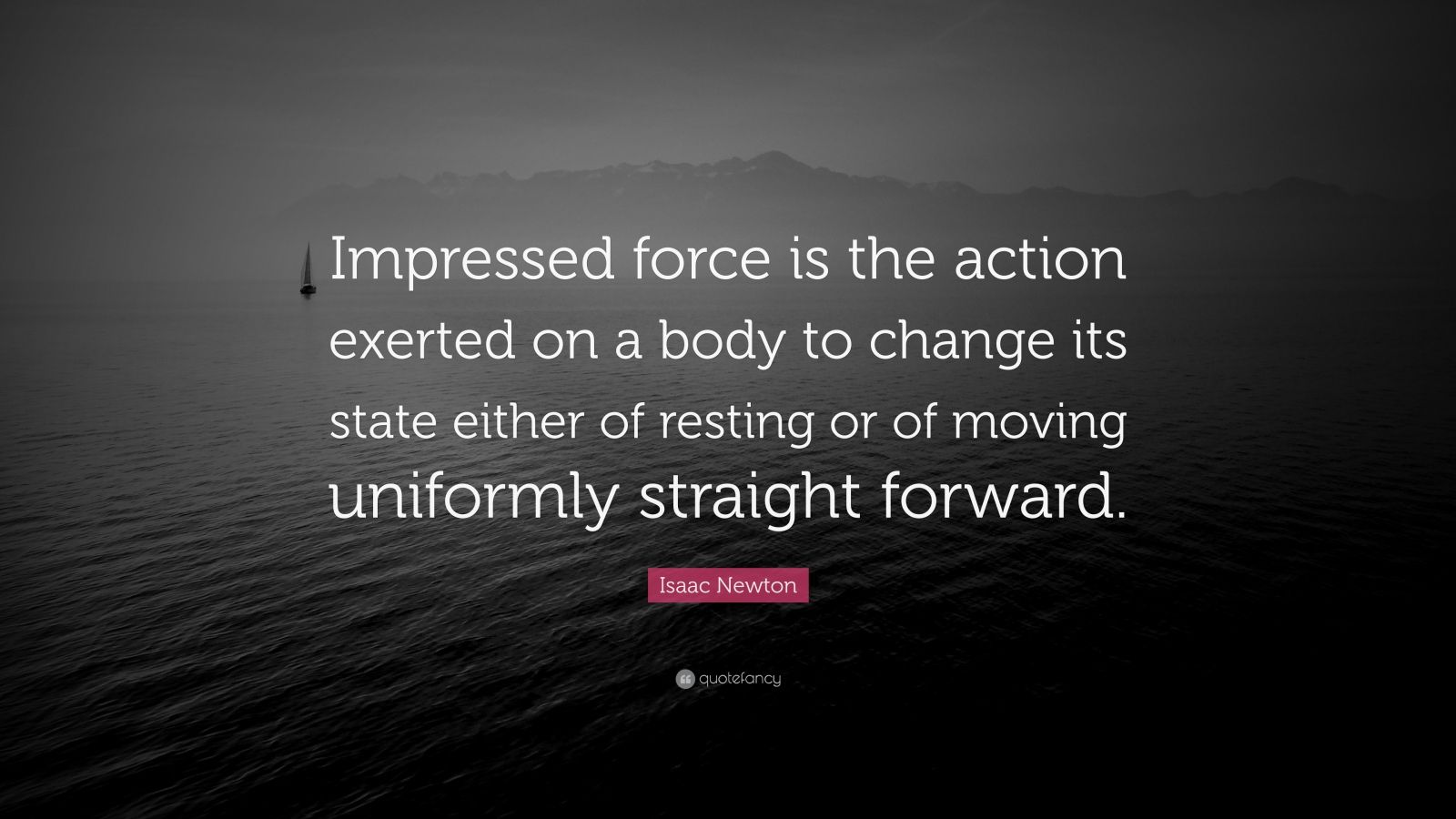 Isaac Newton Quote: U201cImpressed Force Is The Action Exerted On A Body To  Change