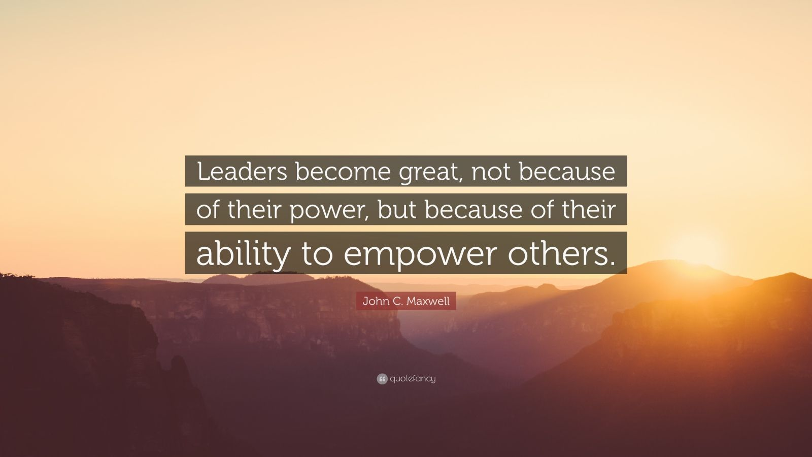 "John C. Maxwell Quote: ""Leaders become great, not because of their power, but because of their ability to empower others."""