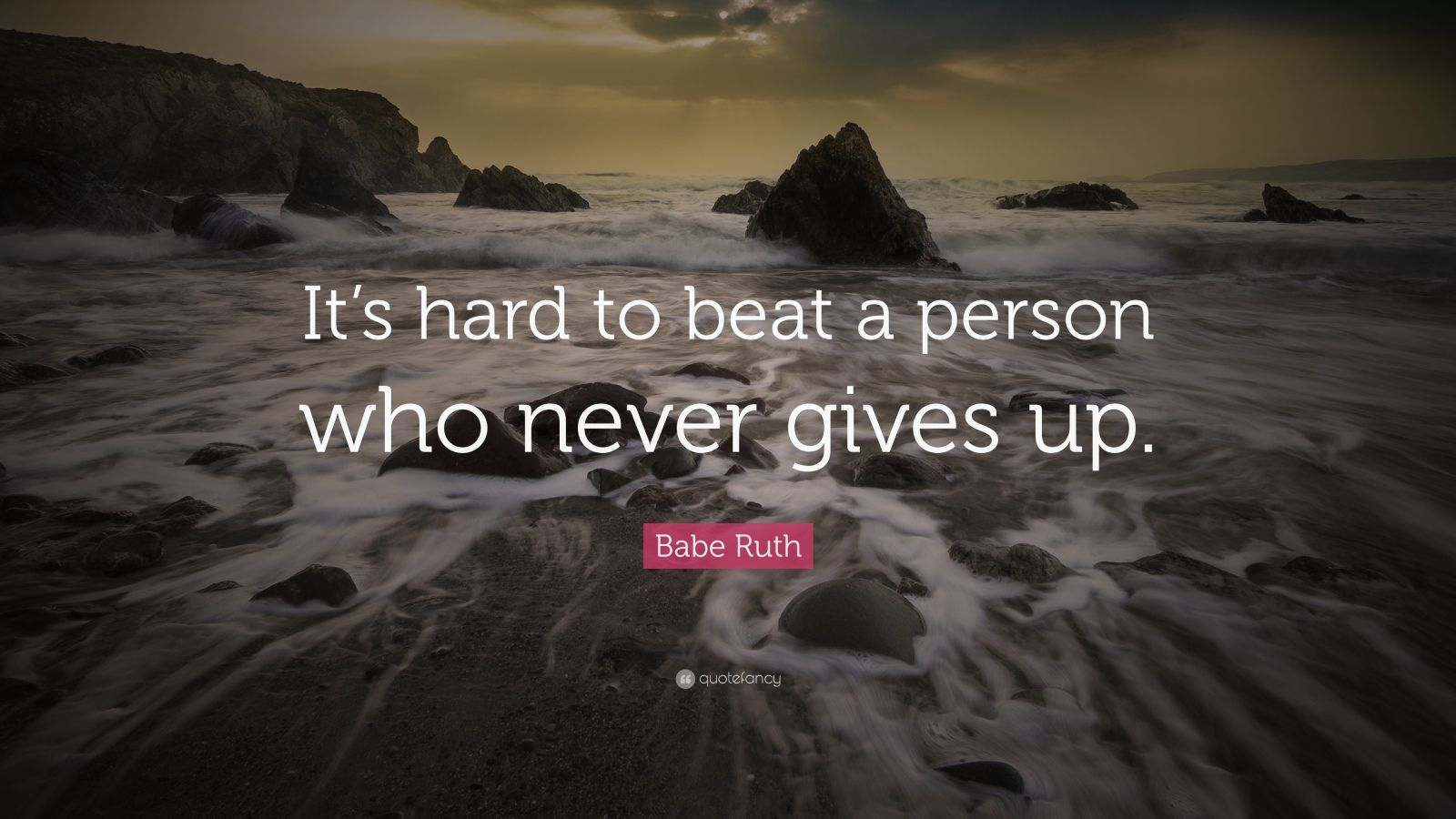 """Babe Ruth Quote: """"It's hard to beat a person who never gives up."""""""