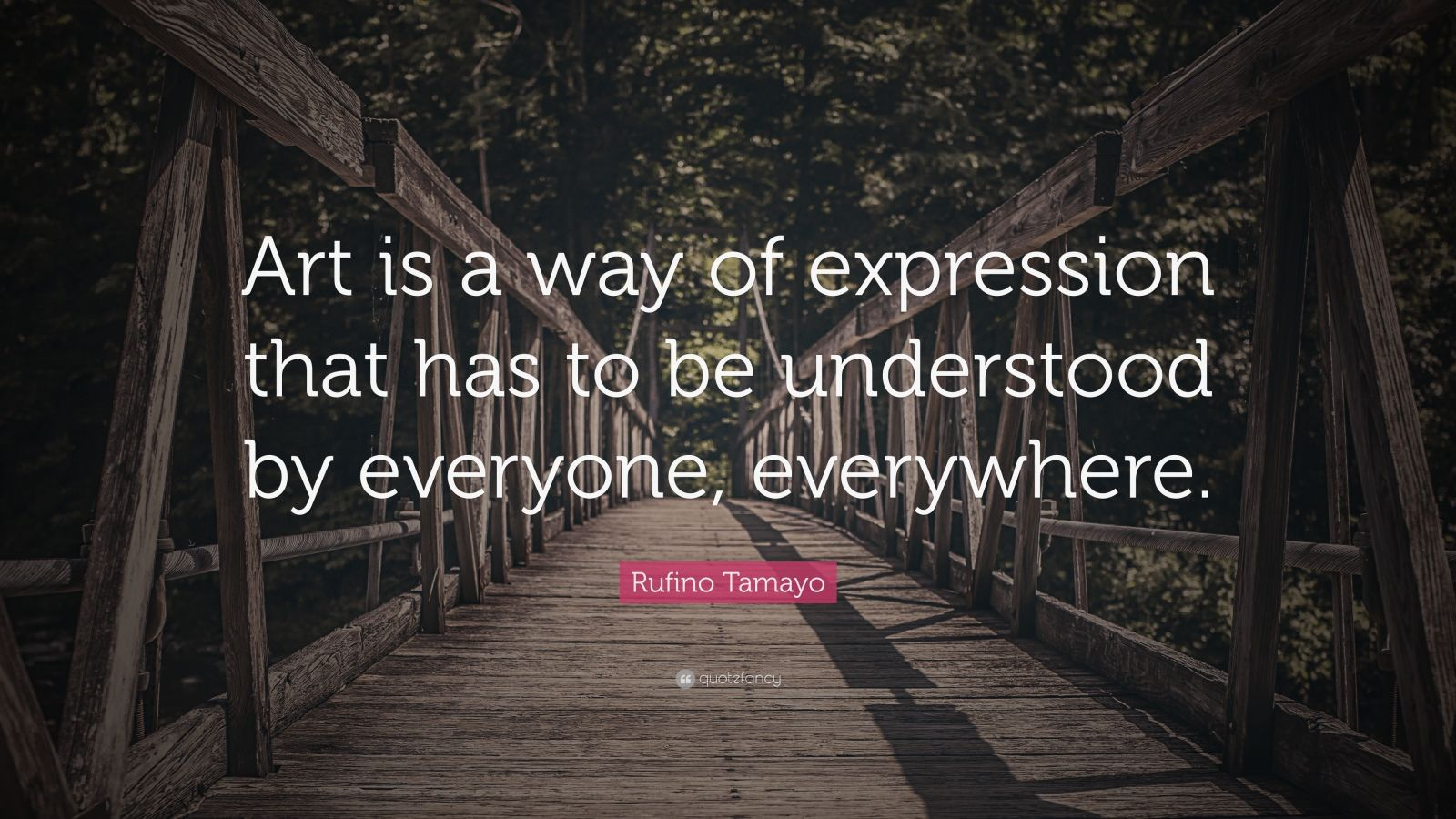 "Rufino Tamayo Quote: ""Art Is A Way Of Expression That Has"