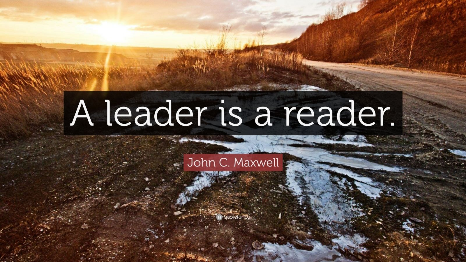 "John C. Maxwell Quote: ""A leader is a reader."""
