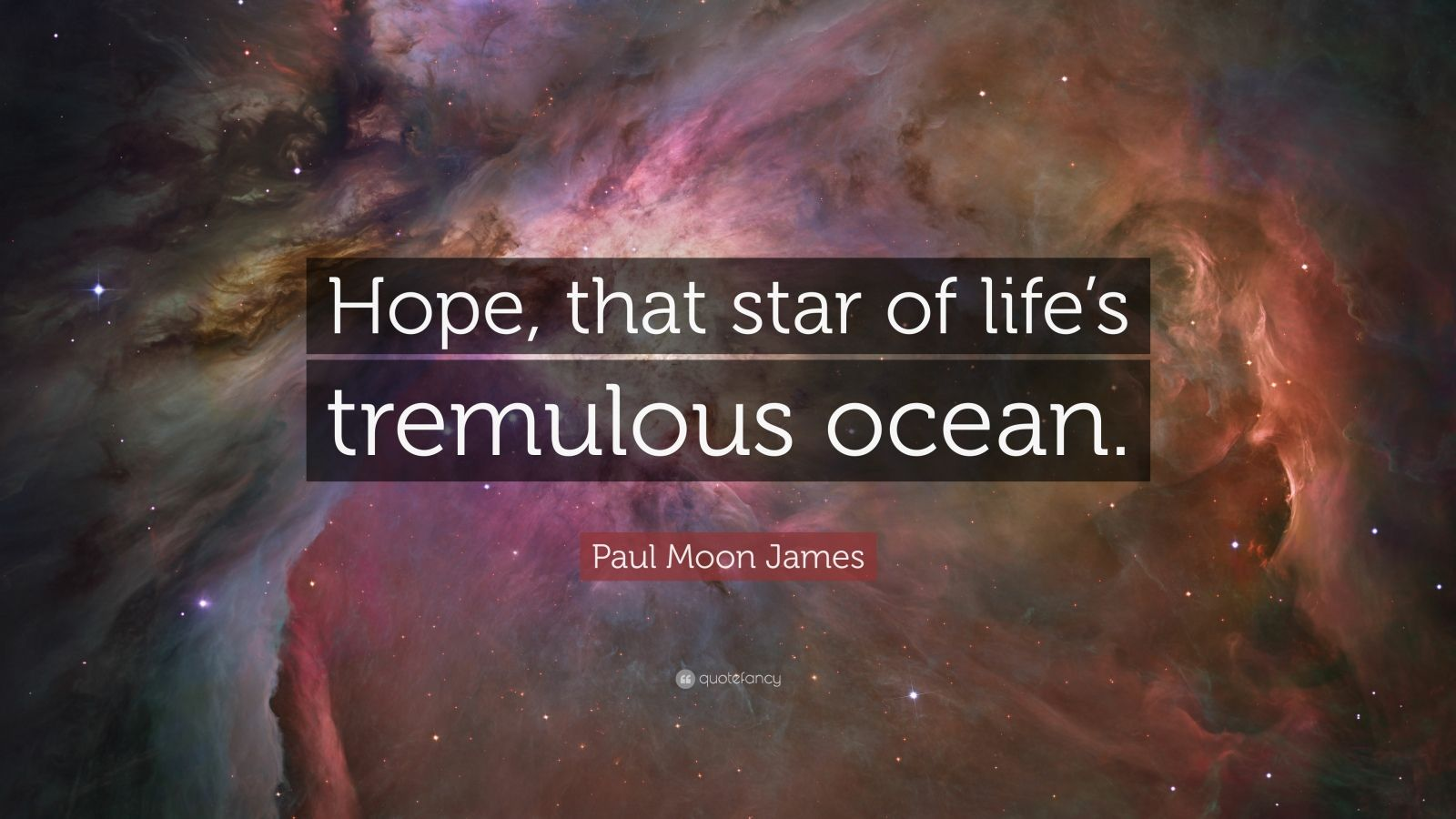 "Paul Moon James Quote: ""Hope, that star of life's tremulous ocean."""