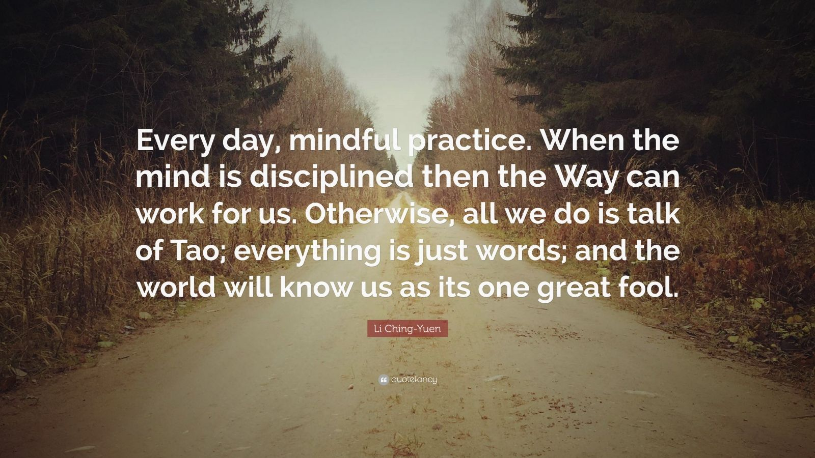 """Li Ching-Yuen Quote: """"Every day, mindful practice. When ..."""