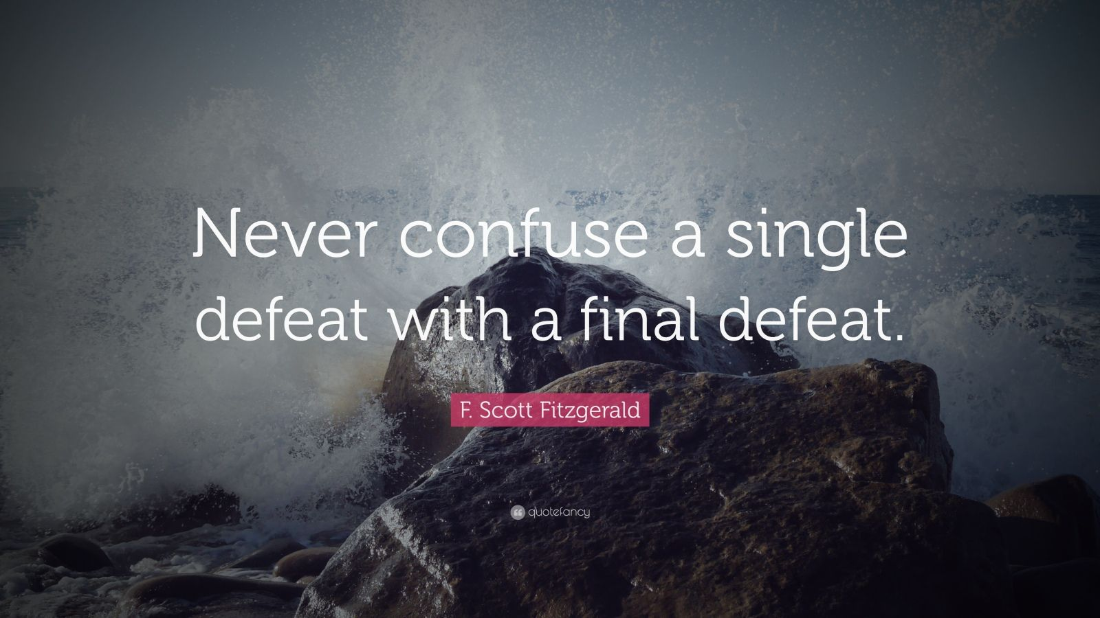 "F. Scott Fitzgerald Quote: ""Never confuse a single defeat with a final defeat."""