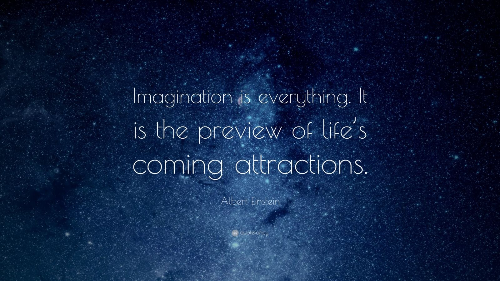 "Albert Einstein Quote: ""Imagination is everything. It is the preview of life's coming attractions."""