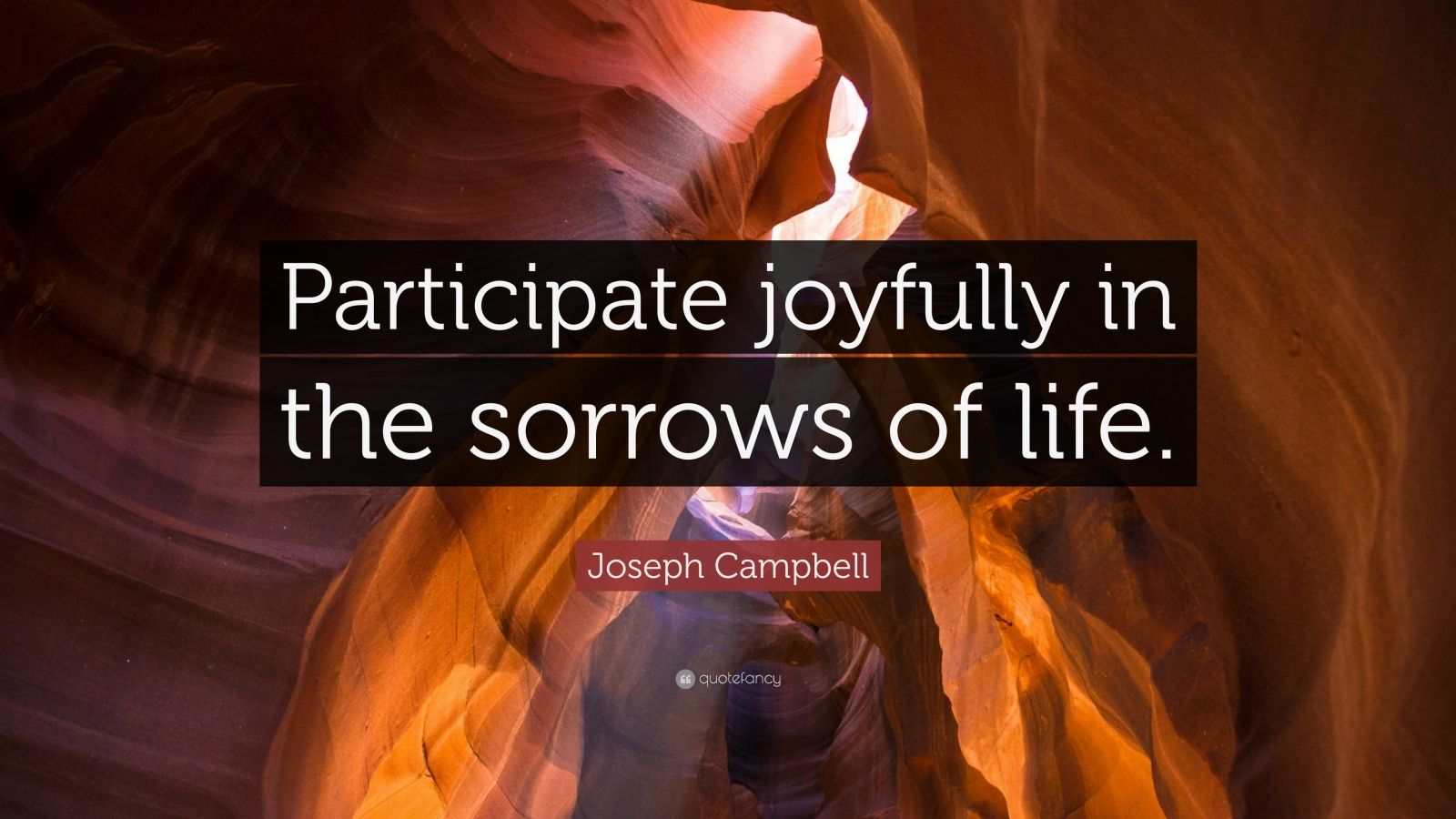 """Joseph Campbell Quote: """"Participate joyfully in the sorrows of life."""""""