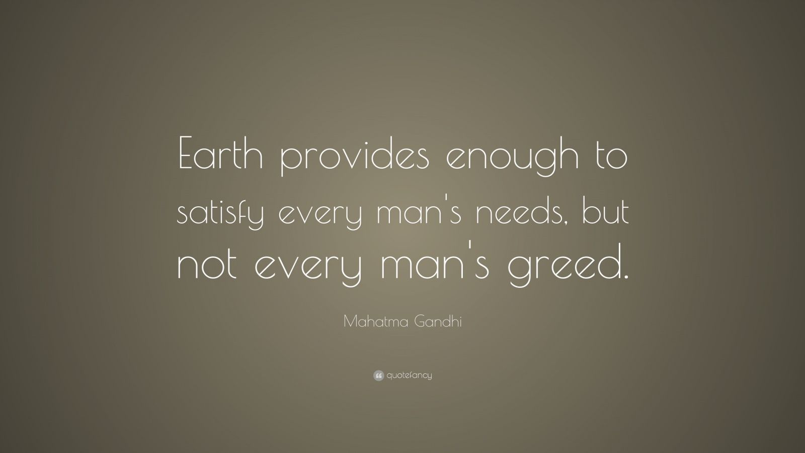 The Earth provides enough to meet everyone's needs