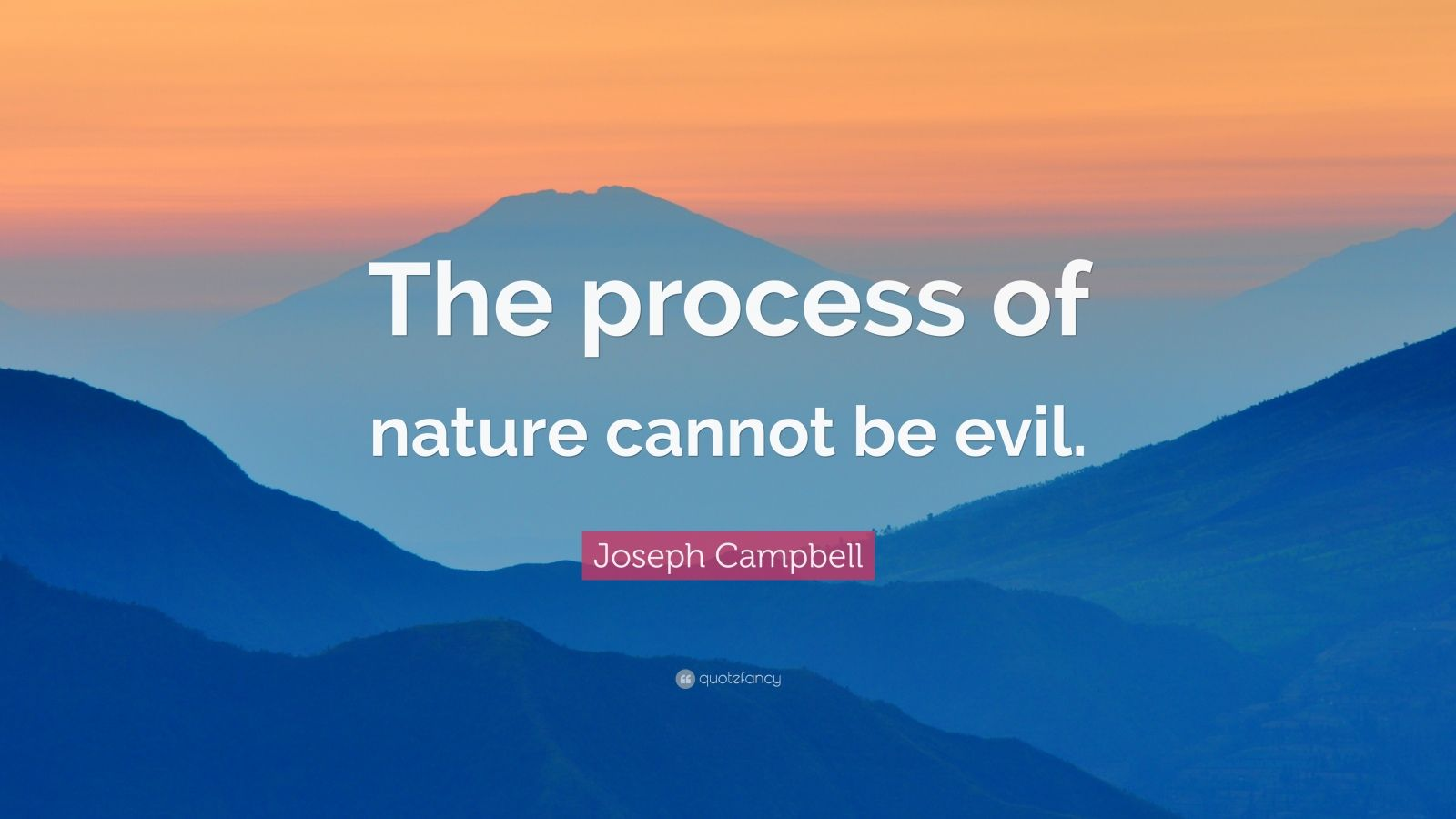 "Joseph Campbell Quote: ""The process of nature cannot be evil."""