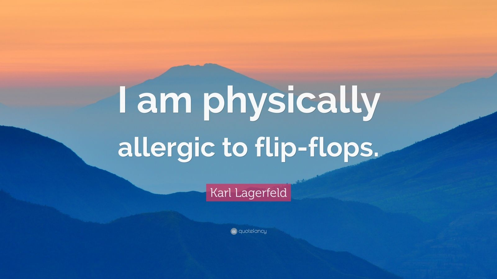 "Karl Lagerfeld Quote: ""I am physically allergic to flip-flops."""