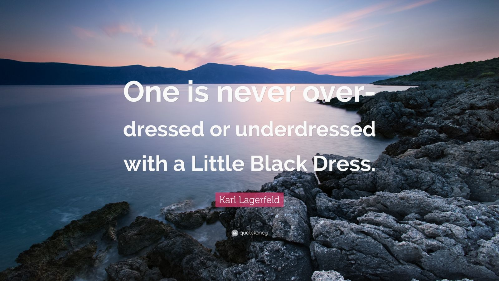 "Karl Lagerfeld Quote: ""One is never over-dressed or underdressed with a Little Black Dress."""