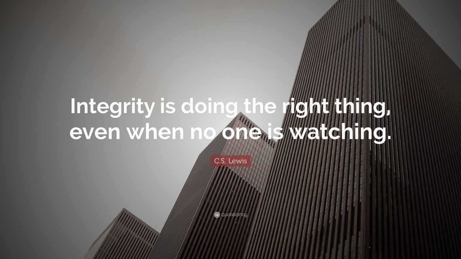 "C. S. Lewis Quote: ""Integrity Is Doing The Right Thing"