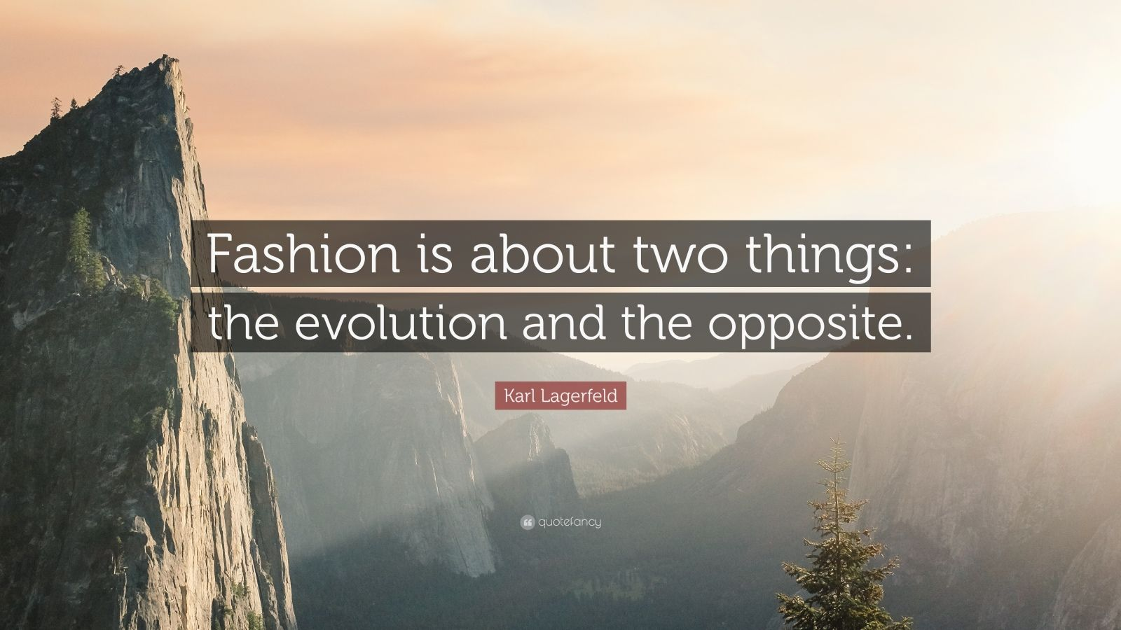 """Karl Lagerfeld Quote: """"Fashion is about two things: the evolution and the opposite."""""""