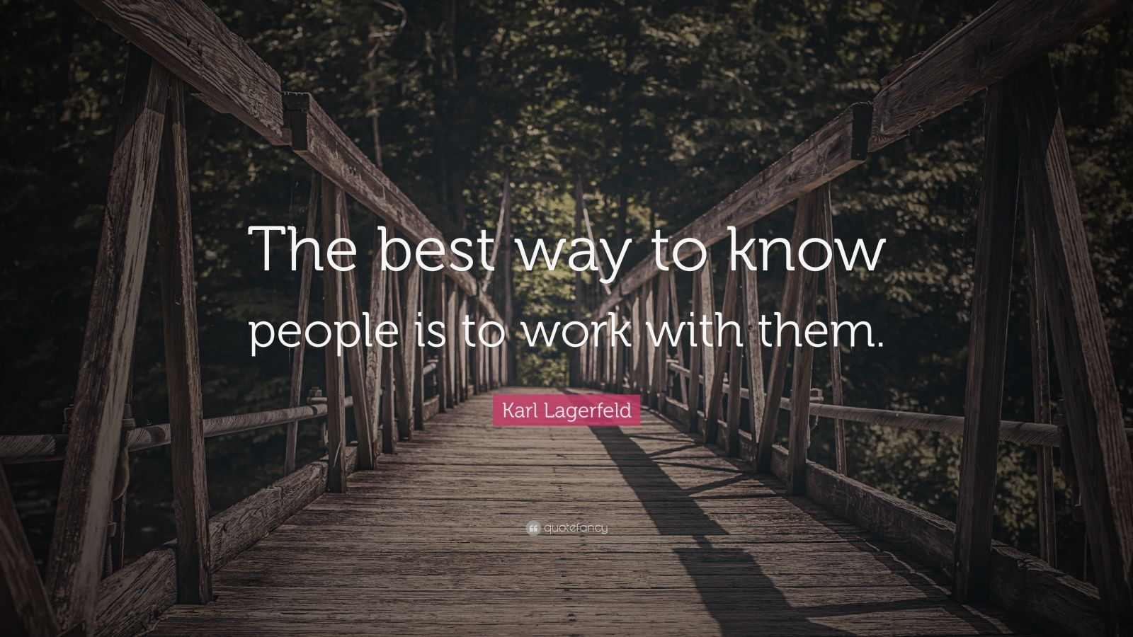 """Karl Lagerfeld Quote: """"The best way to know people is to work with them."""""""