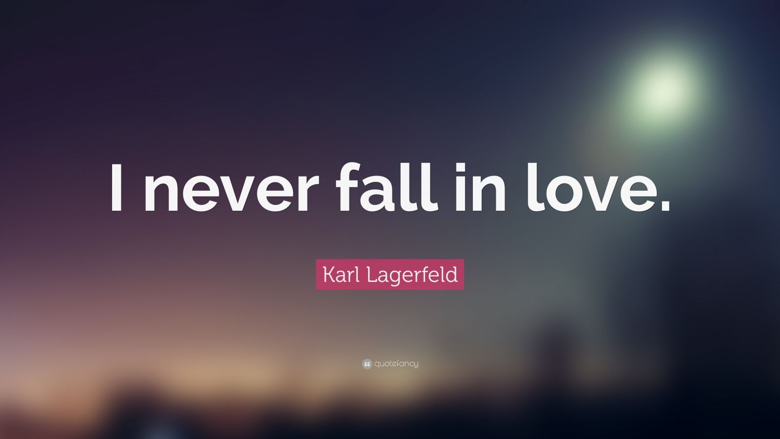 "Karl Lagerfeld Quote: ""I never fall in love."""