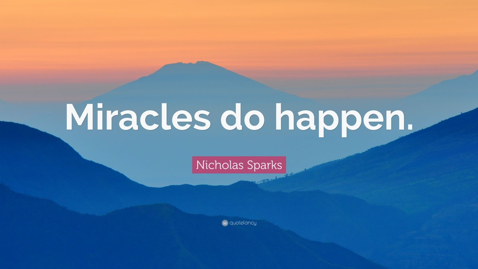 "Nicholas Sparks Quote: ""Miracles do happen."""