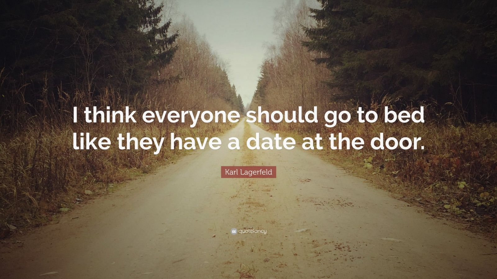 """Karl Lagerfeld Quote: """"I think everyone should go to bed like they have a date at the door."""""""