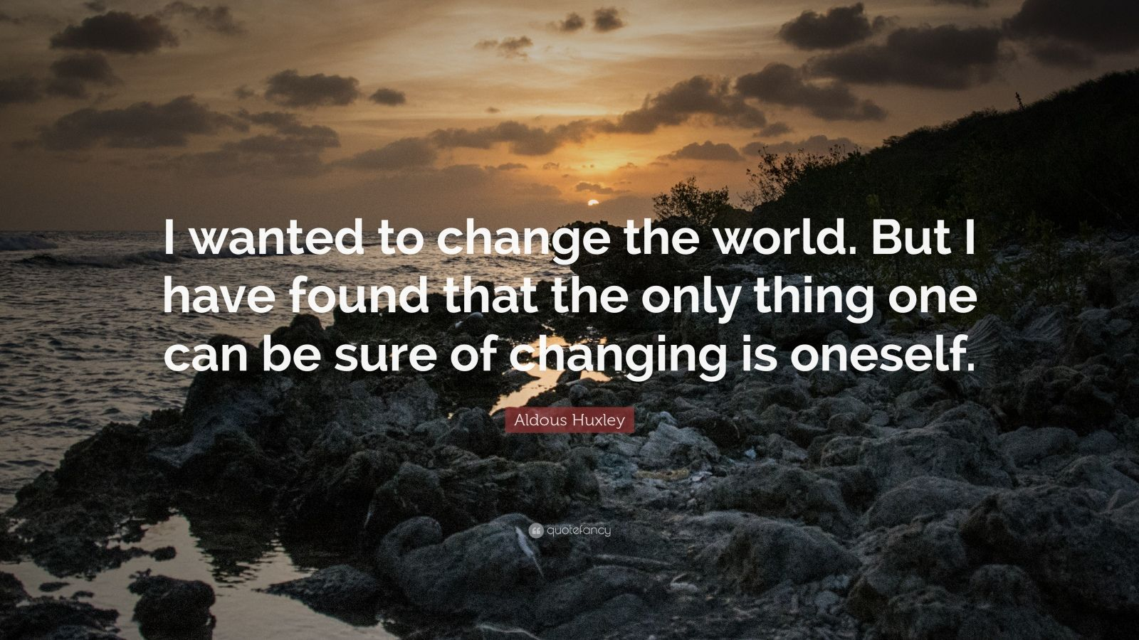"Aldous Huxley Quote: ""I wanted to change the world. But I have found that the only thing one can be sure of changing is oneself."""