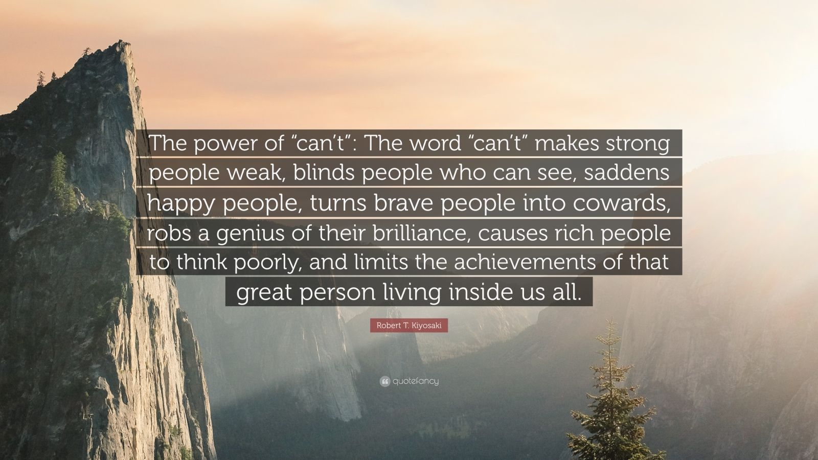 """Robert T. Kiyosaki Quote: """"The power of """"can't"""": The word """"can't"""" makes strong people weak, blinds people who can see, saddens happy people, turns brave people into cowards, robs a genius of their brilliance, causes rich people to think poorly, and limits the achievements of that great person living inside us all."""""""
