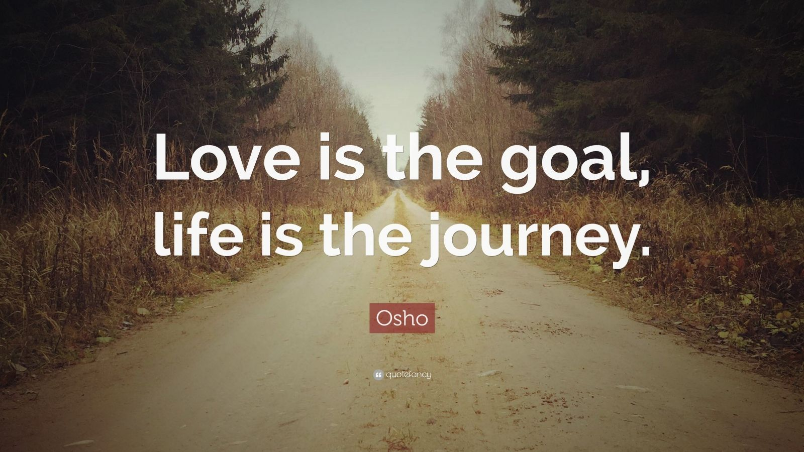 """Osho Quote: """"Love is the goal, life is the journey."""""""